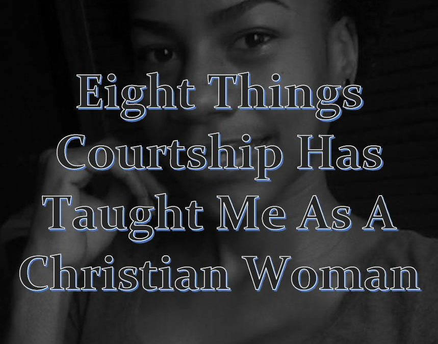 Eight things courtship has taught me