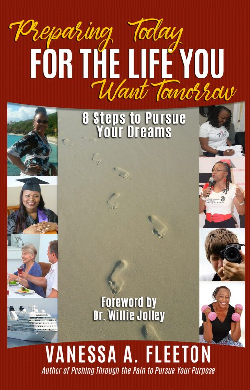 Preparing Today For The Life You Want Tomorrow: 8 Steps to Pursue Your Dreams