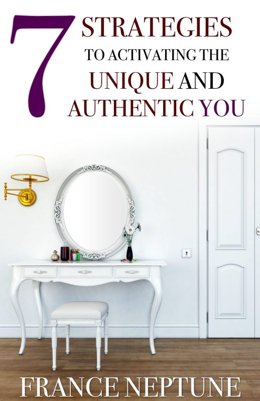 7 Strategies to Activating the Unique and Authentic You